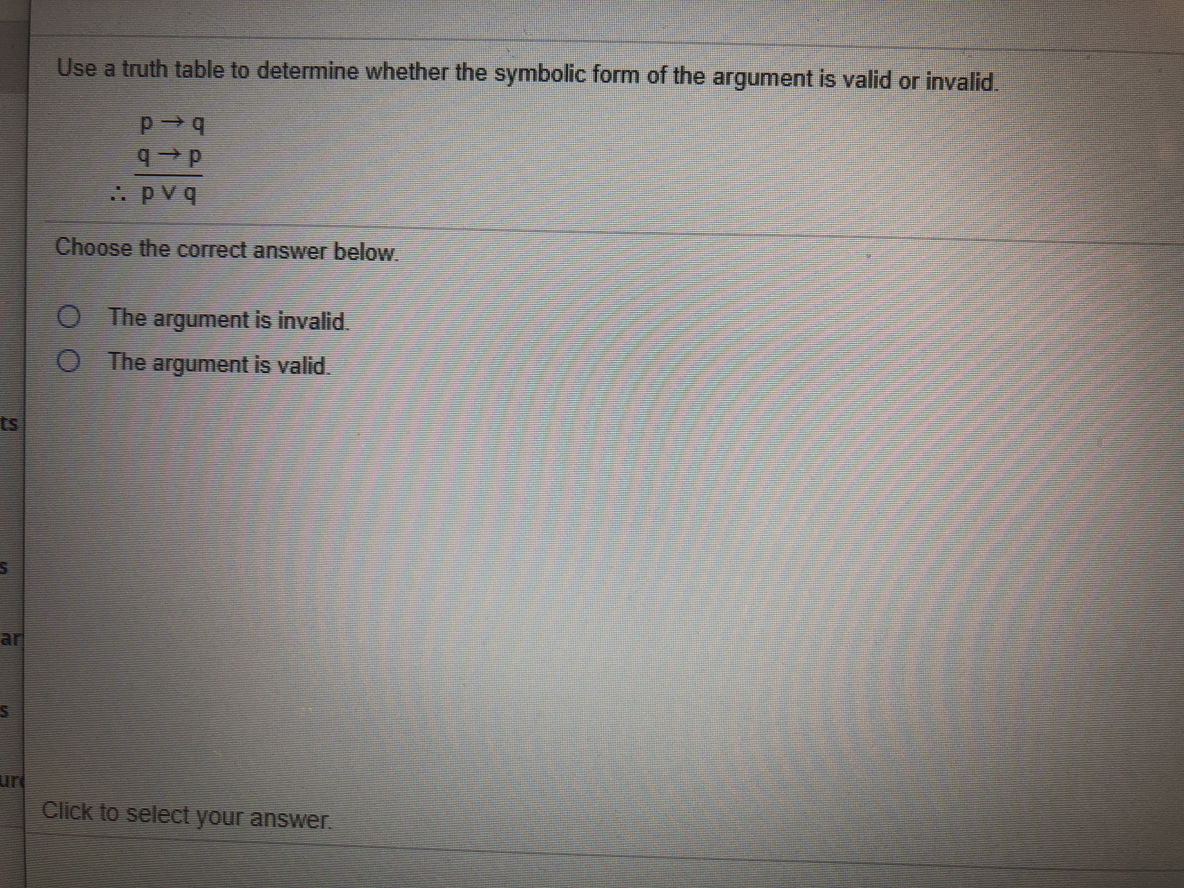 Use a truth table to determine whether the symbolic form of the argument is valid or invalid