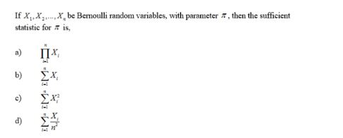 If XXx be Bemoulli random variables, with parameter , then the sufficient statistic for is ПХ. a) ΣΧ b) e d)
