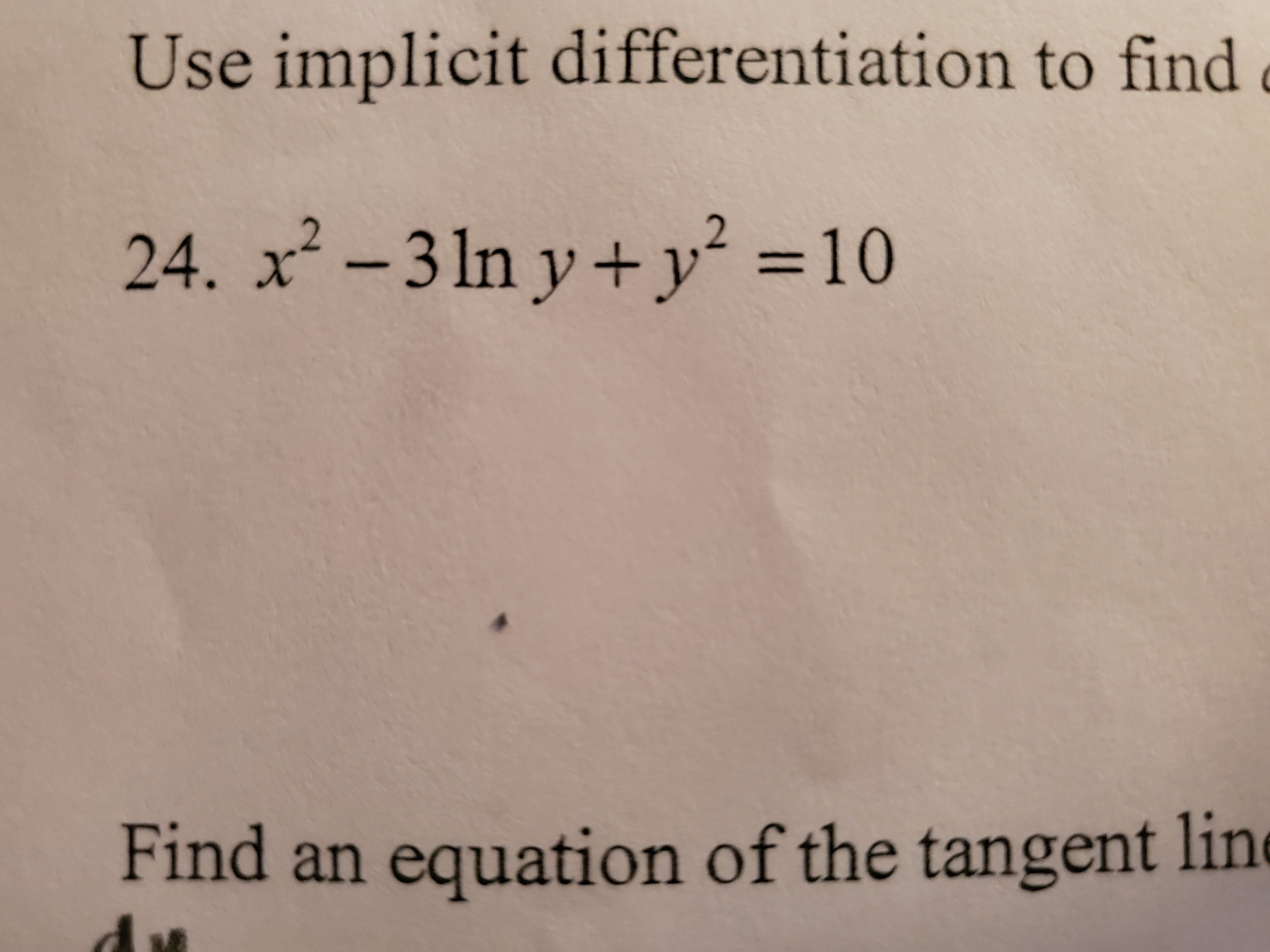 Use implicit di fferentiation to find 24. x-31n y +y = 10 Find an equation of the tangent line