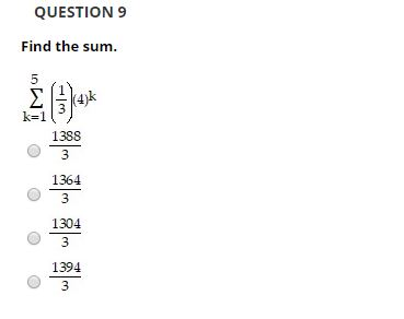 QUESTION 9 Find the sum. Σ k=1 1388 3 1364 3 1304 1394 3