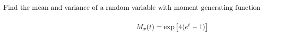 Find the mean and variance of a random variable with moment generating function M2(t) = exp [4(e' – 1)]