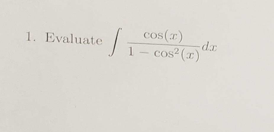 cos(7) -dp. 1 – cos²(x) 1. Evaluate