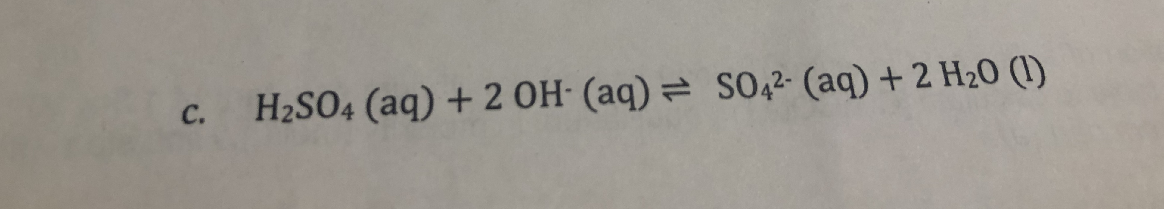 SO42 (aq) + 2 H20 () H2SO4 (aq) + 2OH (aq) C.