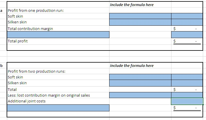 include the formula here Profit from one production run: a Soft skin Silken skin Total contribution margin Total profit include the formula here b Profit from two production runs: Soft skin Silken skin Total $ Less: lost contribution margin on original sales Additional joint costs