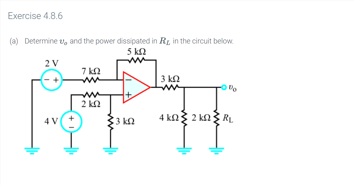 Exercise 4.8.6 (a) Determine vo and the power dissipated in Ri in the circuit below. 5 ko 2 V 7 kO w 3 k2 - + a 2 kΩ 4 kΩ 2 k RL 3 k2 4 V