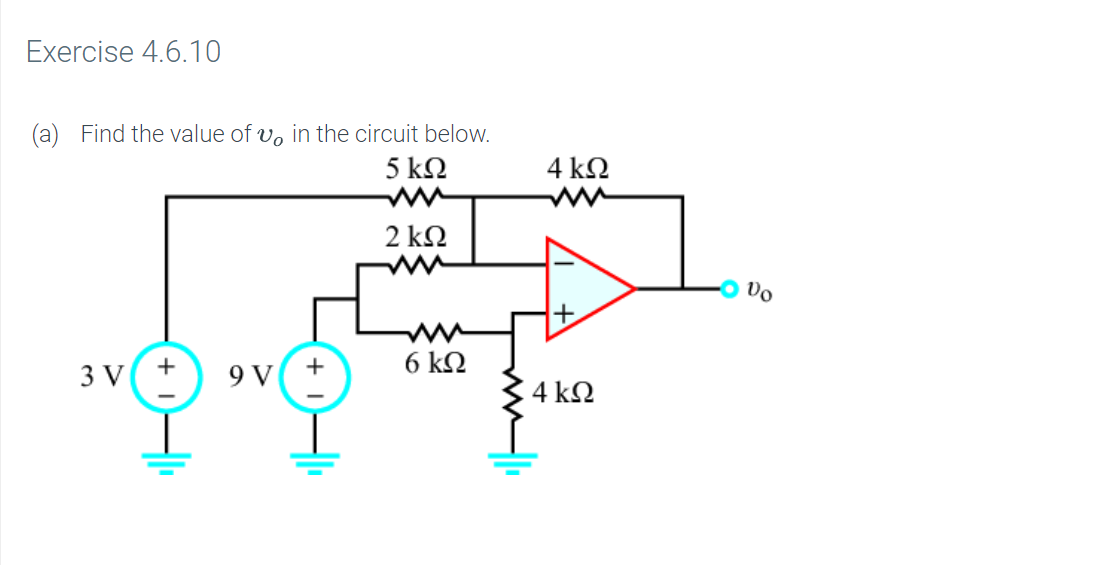 Exercise 4.6.10 (a) Find the value of vo in the circuit below. 5 kΩ 4 kΩ 2 ΚΩ 6 k2 + + 3 V 9 V 4 kn