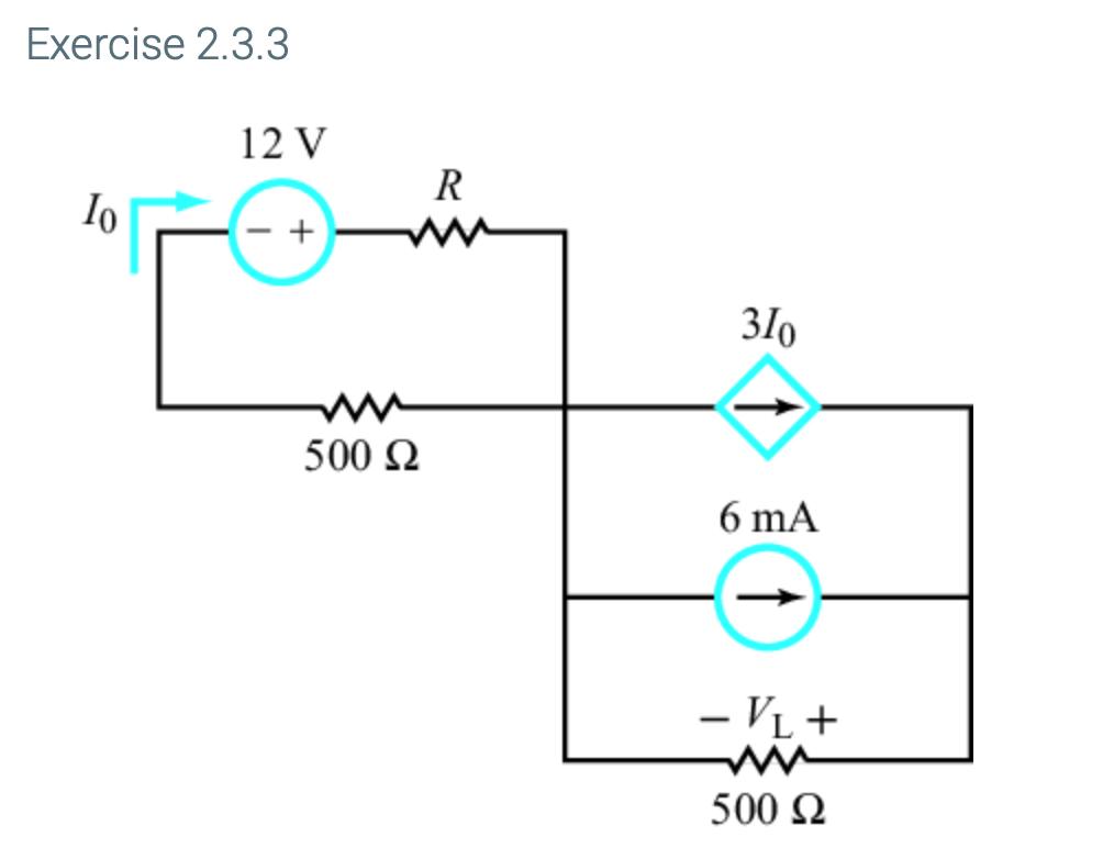 Exercise 2.3.3 12 V R Io 310 ww- 500 Q 6 mA - VL w 500 Q