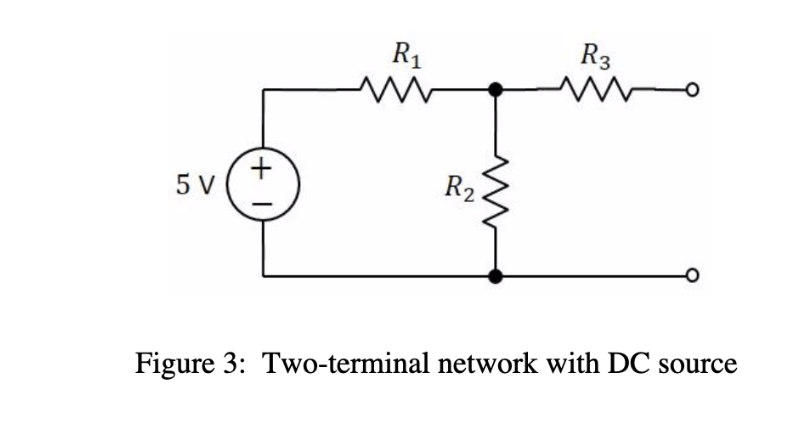 R3 R2 5 V Figure 3: Two-terminal network with DC source