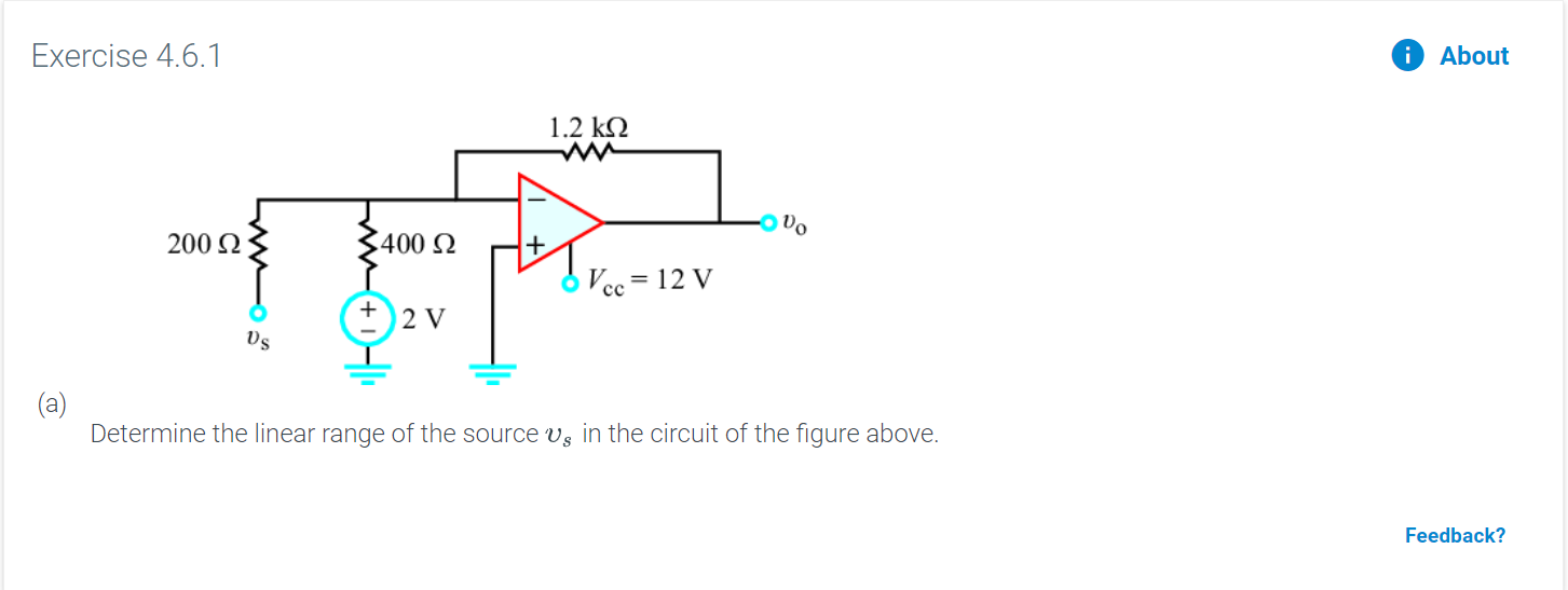 Exercise 4.6.1 About i 1.2 kQ 200 2 400 Vec 12 V + 2 V Determine the linear range of the source vs in the circuit of the figure above. Feedback?