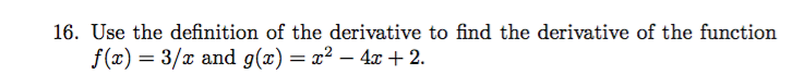 16. Use the definition of the derivative to find the derivative of the function f(x) = 3/x and g(x) = x² – 4 + 2.