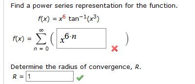 Find a power series representation for the function. f(x) x tan-x3) fe)-Σ(χ6η X n 0 Determine the radius of convergence, R. R 1