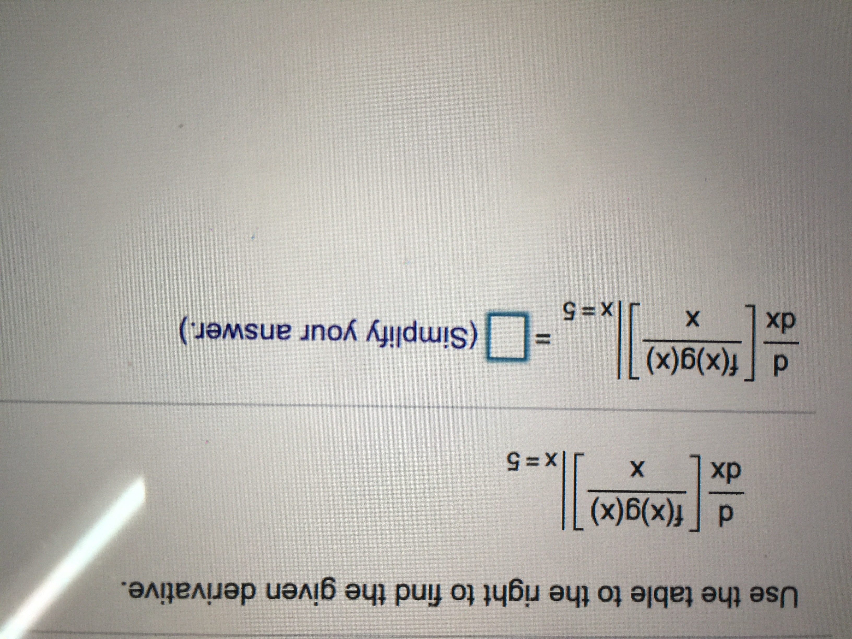 Use the table to the right to find the given derivative. d [f(x)g(x) dx X. x35 d [f(x)g(x) (Simplify your answer.) dx