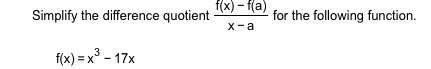Т2) - та) Simplify the difference quotient for the following function х -а f(x) x3-17x
