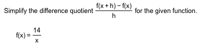 f(x+h)-f(x) Simplify the difference quotient for the given function h 14 f(x) х
