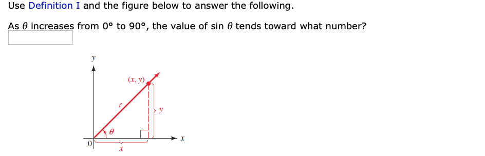 Use Definition I and the figure below to answer the following. As 0 increases from 0° to 90°, the value of sin 0 tends toward what number? (x, y)