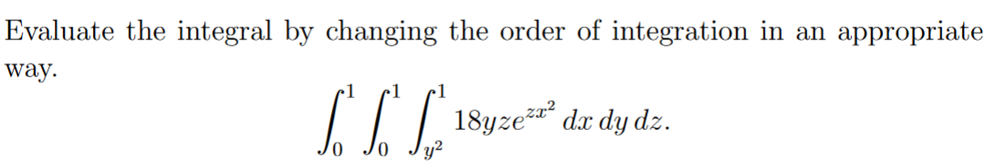 Evaluate the integral by changing the order of integration in an appropriate way 1 18yze da dy dz. Jo y2