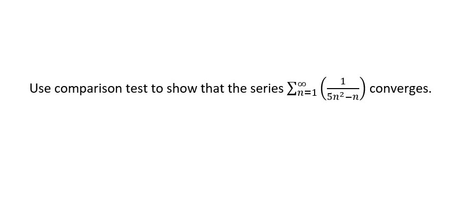 Use comparison test to show that the series E=1 (2) converges. 5n2-п.