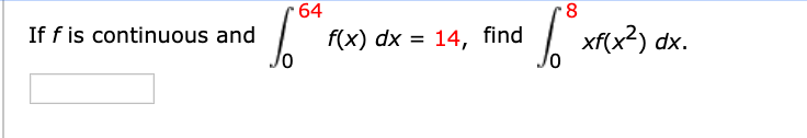 64 8. f(x) dx = 14, find xf(x?) dx. If f is continuous and %3D