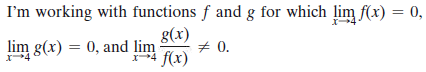 I'm working with functions f and g for which lim f(x) = 0, g(x) + 0. 4 f(x) lim g(x) = 0, and lim