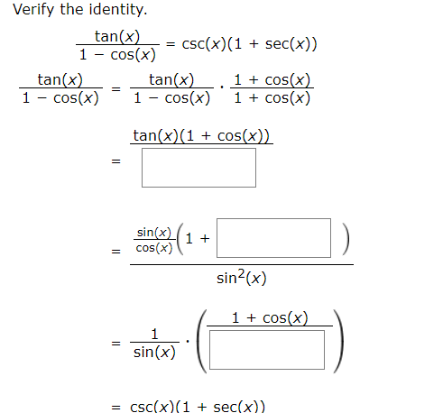 Verify the identity tan(x) Cos(x) csc(x) (1 sec(x)) 1 1cos(x) 1cos(x) tan(x) cos(x) tan(x) 1 - cos(x) tan(x)(1cos(x)) = sin(x) cos(x) 1 + sin2(x) 1cos(x) 1 = sin(x) = cSc(x)(1 + sec(x))