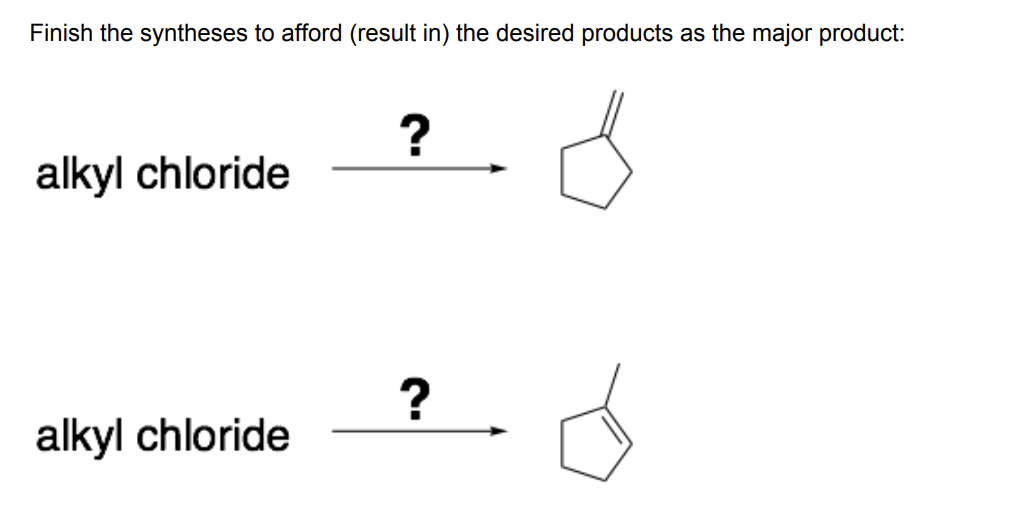 Finish the syntheses to afford (result in) the desired products as the major product: ? alkyl chloride ? alkyl chloride