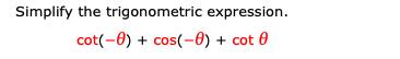 Simplify the trigonometric expression. cot(-0) + cos(-0) + cot 0