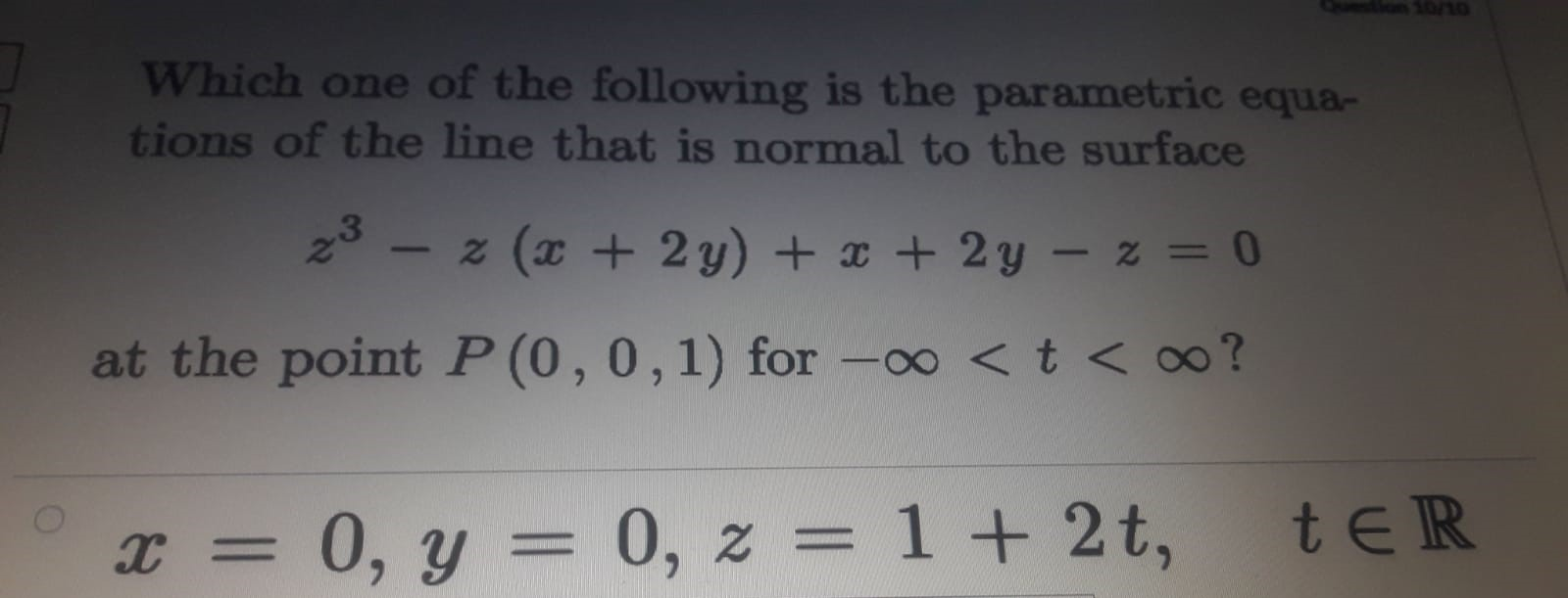 Which one of the following is the parametric equa- tions of the line that is normal to the surface z (x + 2y) + x + 2y - z = 0 at the point P (0,0,1) for -0 <t < ∞?