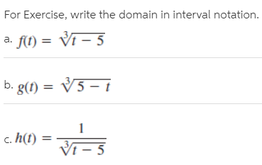 For Exercise, write the domain in interval notation. a. f(t) = Vi – 5 b. g(f) = V5 – t c. h(t) Vi – 5