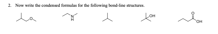 2. Now write the condensed formulas for the following bond-line structures. la он Н HO.