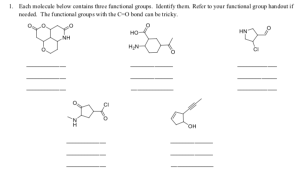 1. Each molecule below contains three functional groups. Identify them. Refer to your functional group handout if needed. The functional groups with the c-O bond can be tricky. HN но NH H2N- Он