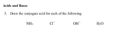 Acids and Bases 5. Draw the conjugate acid for each of the following. NH3 Он Н-О