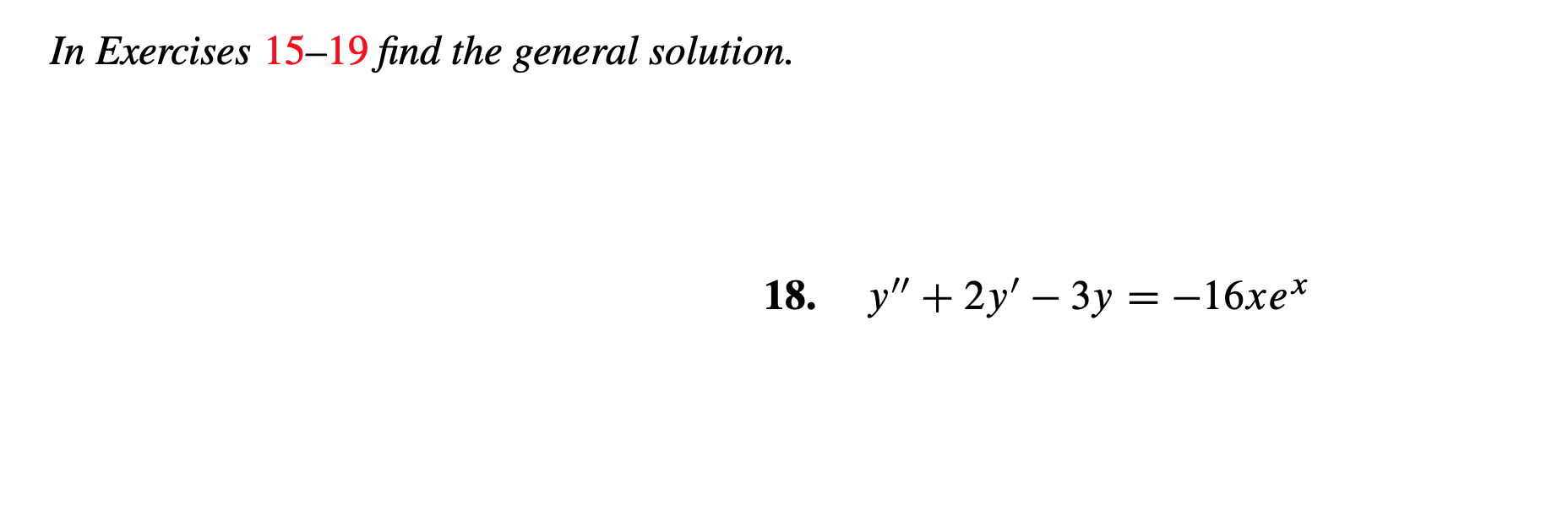 "In Exercises 15-19 find the general solution. у""+2y' - Зу %3D -16xe"