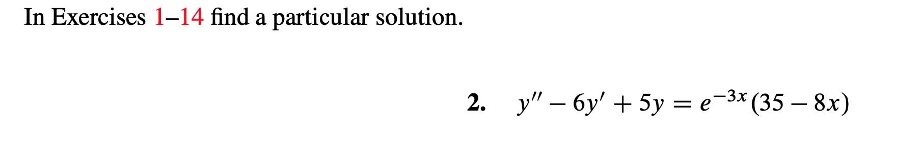 """In Exercises 1-14 find a particular solution. -3х (35 — 8х) у"""" - бу' + 5у %3D е 2. ="""
