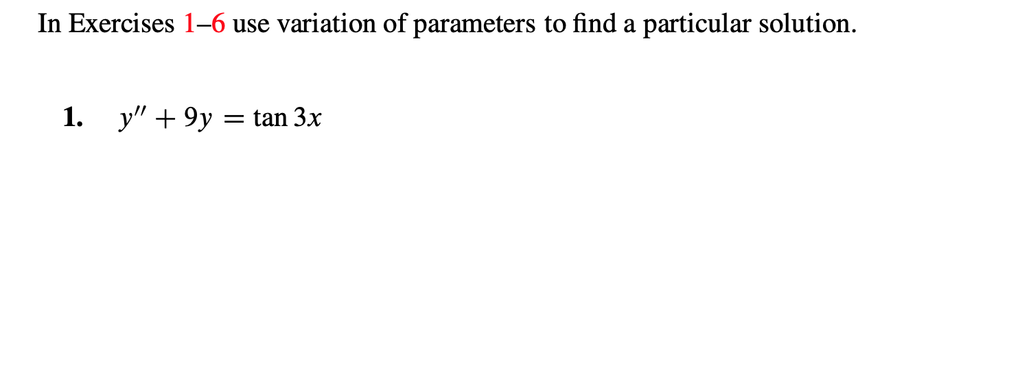 In Exercises 1-6 use variation of parameters to find a particular solution. y9y tan 3x 1.