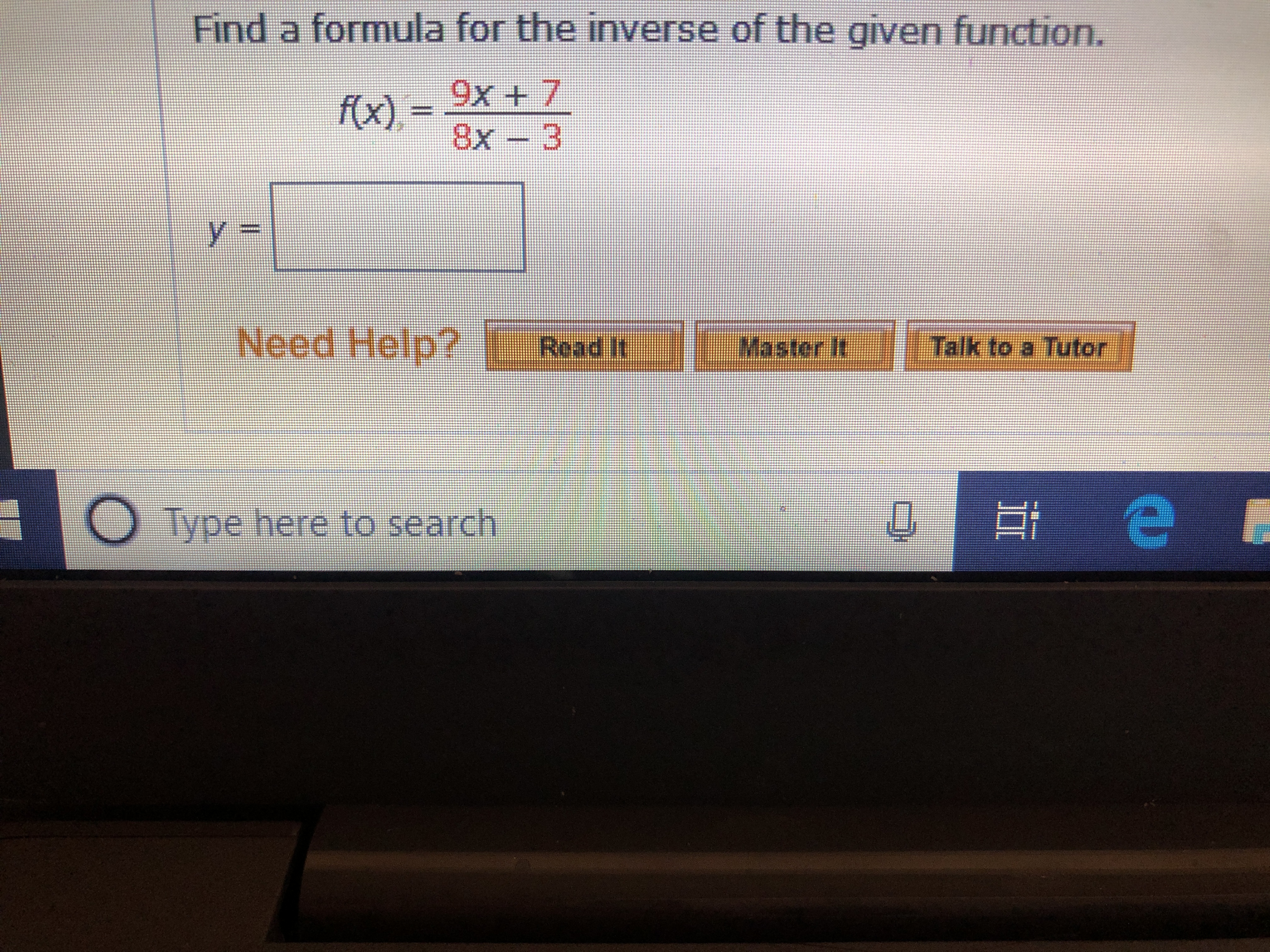 Find a formula for the inverse of the given function. f(x) 9x 7 8x 3 - ym Need Help? Master It Talk to a Tutor Read It е в lype here to search