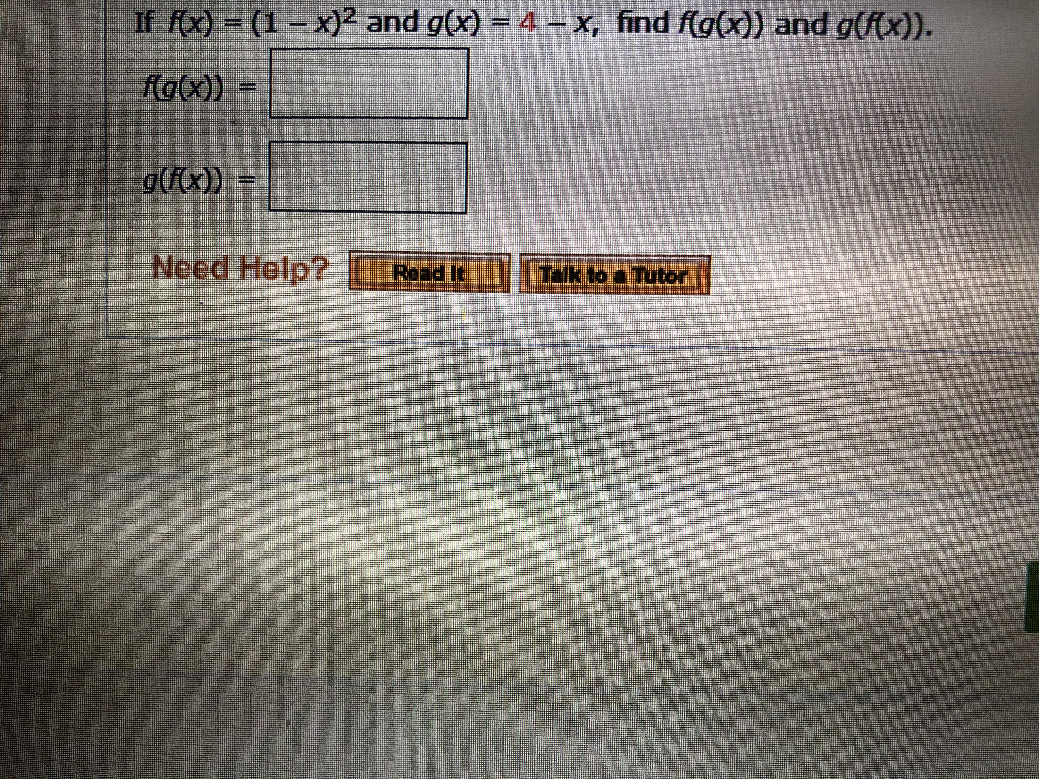 If fx) (1-x)2 and g(x) = 4-x, find f(g(x)) and g((x)). fo(x)) g((x)) Need Help? L Read It Tkto Tutor