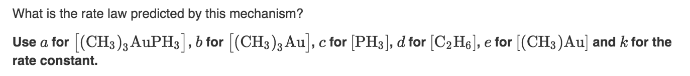 What is the rate law predicted by this mechanism? [(CH3)3 AUPH3],bfor [(CH3)3 Au] PH3, d for [C2 H], e for [(CH3)Au] and k for the Use a for c for rate constant.