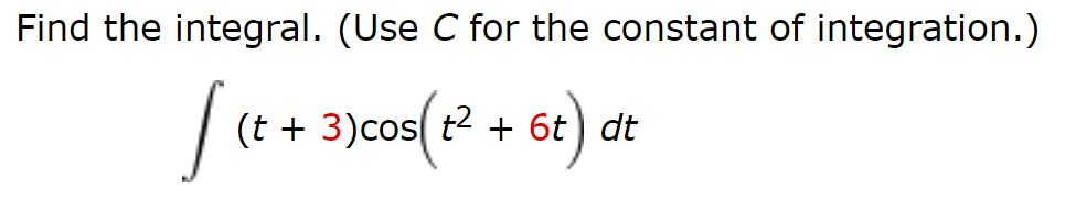 Find the integral. (Use C for the constant of integration.) [(++ 3)cos( 2 + 6t) at (t + 3)cos( t2 6t) dt