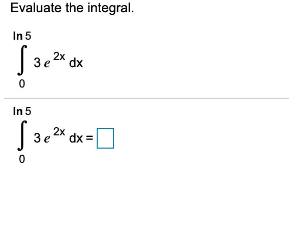 Evaluate the integral. In 5 2х dx Зе 0 In 5 | Зе 2X dx 3D 0