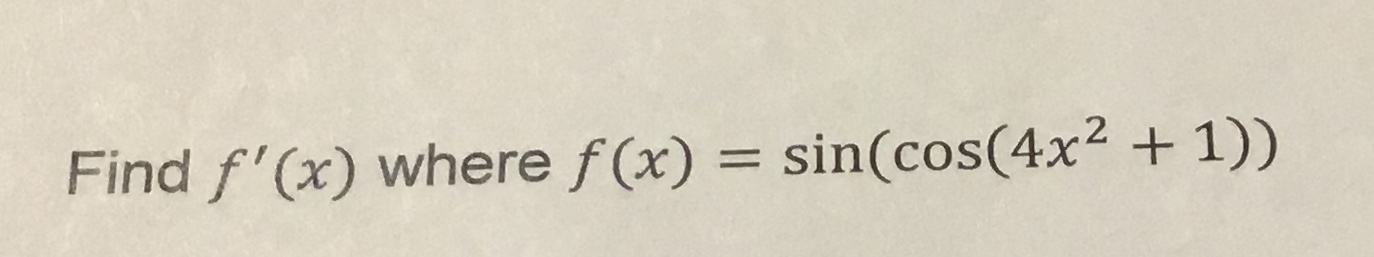 Find f'(x) where f(x) sin(cos(4x2 +1))