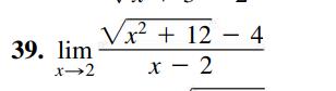 Vx² + 12 – 4 39. lim х — 2
