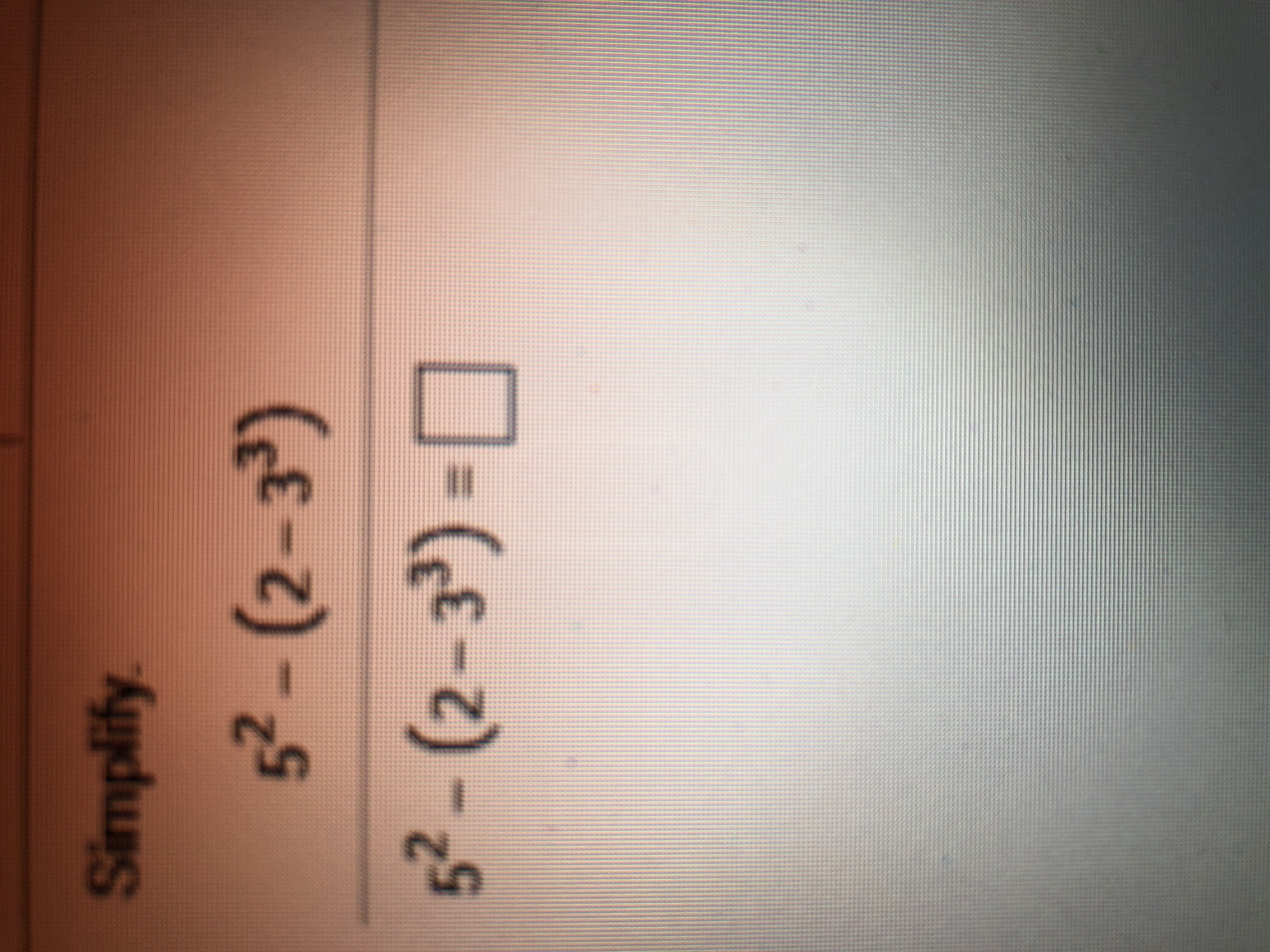 Simplify 52- (2-3') 52- (2-33)=