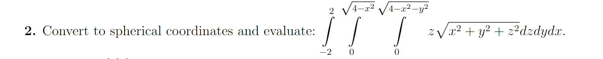 4-2 4-2-y2 zVa2y dzdydx 2. Convert to spherical coordinates and evaluate: -2 0