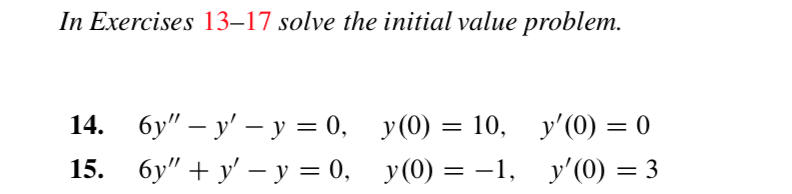 "In Exercises 13-17 solve the initial value problem бу"" — у' —-у %3D 0, бу"" + у' — у %3D 0, 14. у(0) 10, у'(0) — 0 у'(0) — 3 у(0) — —1, 15."