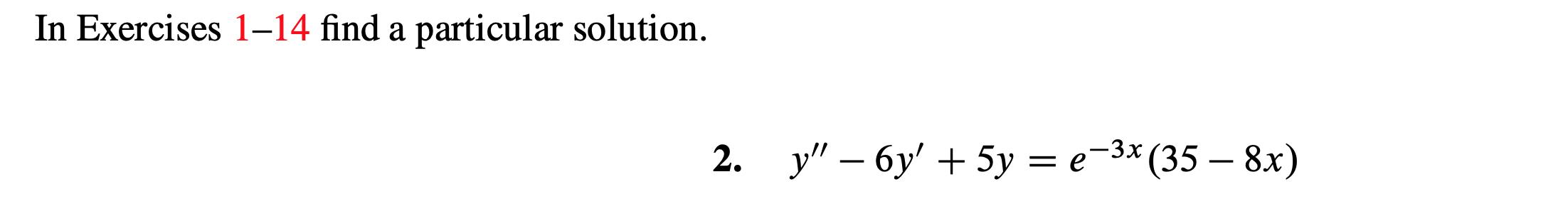 """In Exercises 1-14 find a particular solution. -3х (35 — 8х) у"""" — бу' + 5у %3 е-"""