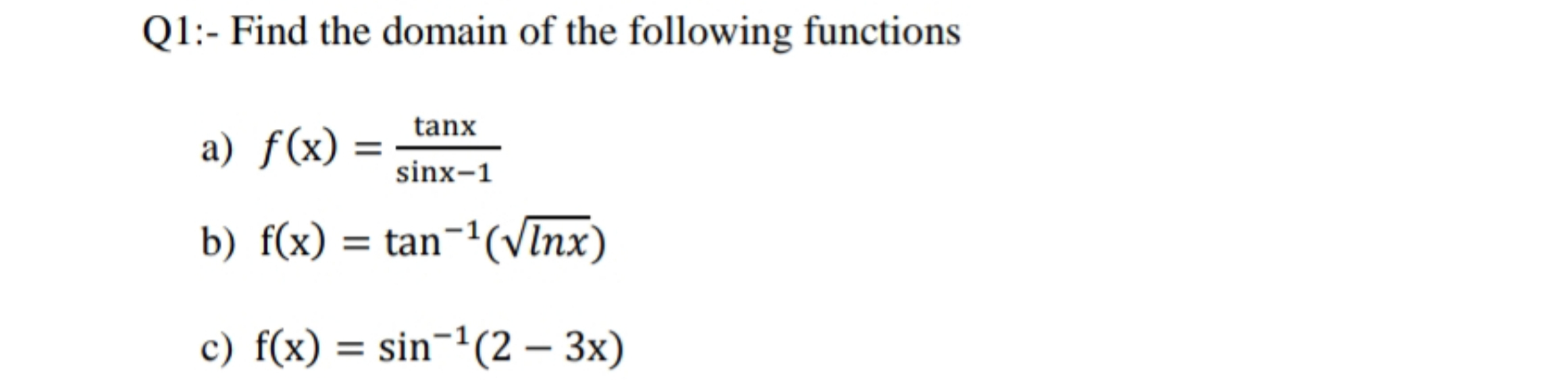 Q1:- Find the domain of the following functions tanx a) f(x) sinx-1 b) f(x) tan-(vInx) c) f(x) sin-(2 3x)