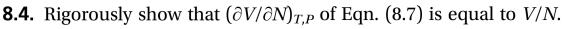 8.4. Rigorously show that (aV/oN)T,P of Eqn. (8.7) is equal to V/N.