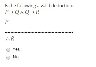 Is the following a valid deduction: P-QAQ-R .. R Yes No