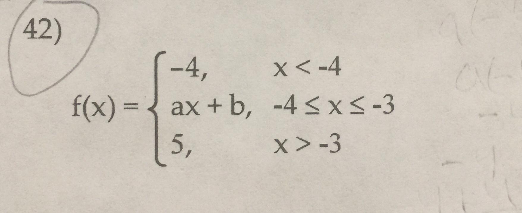 42) (-4, X-4 ax + b, -4s x< -3 f(x)= 5, x > -3