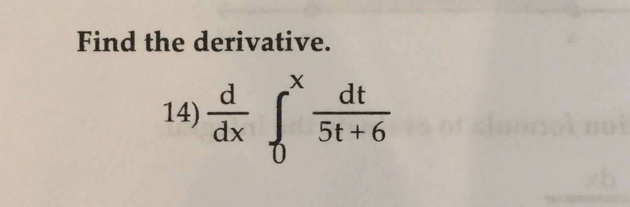 Find the derivative. X dt 14) dx lol 0 5t+ 6
